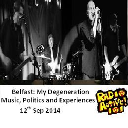 Belfast: My Degeneration – Music, Politics and Experiences 12 Sep 2014