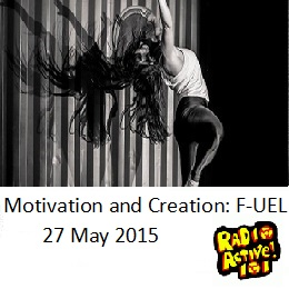 Motivation and Creation: F-UEL 27 May 2015